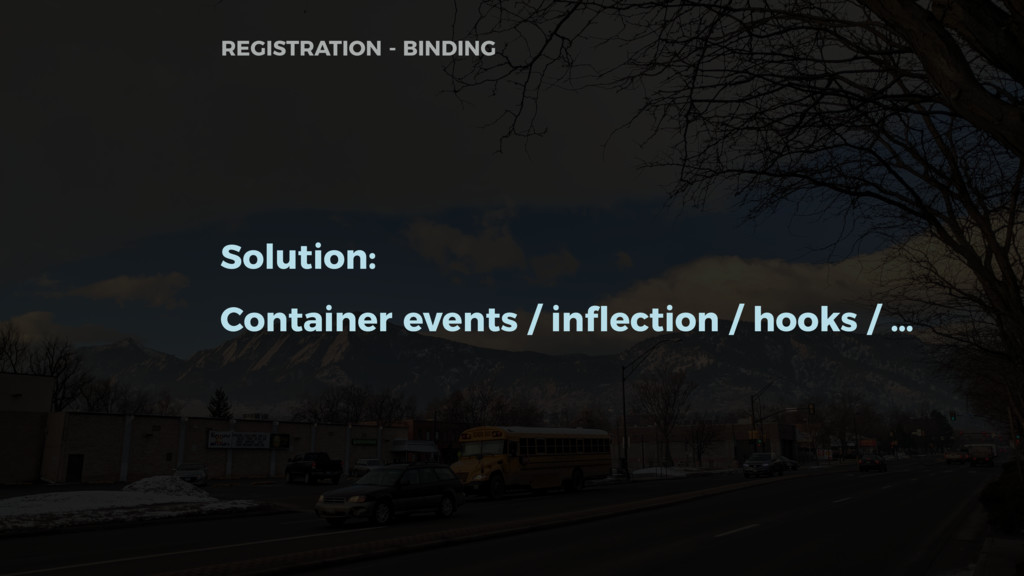 Solution: Container events / inflection / hooks...