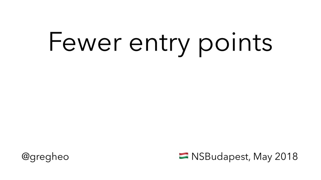 @gregheo ! NSBudapest, May 2018 Fewer entry poi...