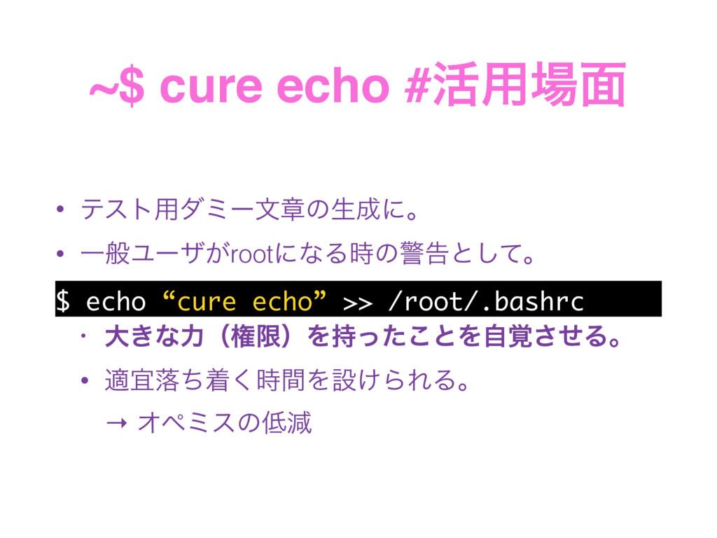 ~$ cure echo #׆༻໘ • ςετ༻μϛʔจষͷੜʹɻ • ҰൠϢʔβ͕roo...
