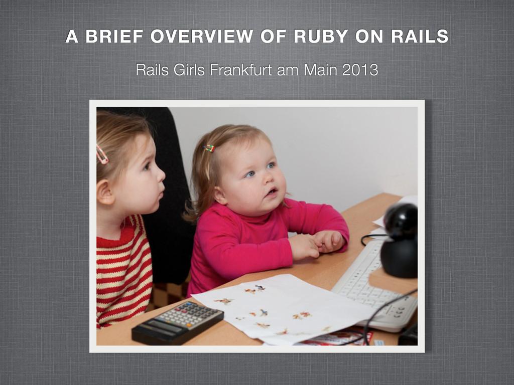 Rails Girls Frankfurt am Main 2013 A BRIEF OVER...