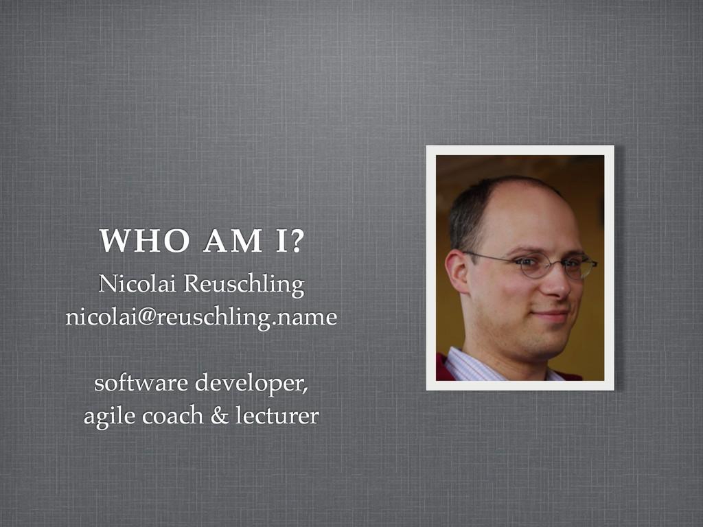 WHO AM I? Nicolai Reuschling nicolai@reuschling...