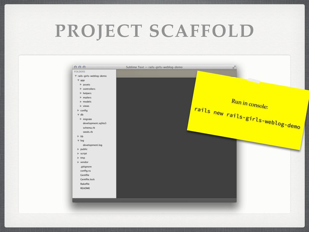 PROJECT SCAFFOLD Run in console: rails new rail...