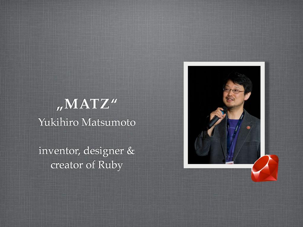 """""""MATZ"""" Yukihiro Matsumoto inventor, designer & ..."""