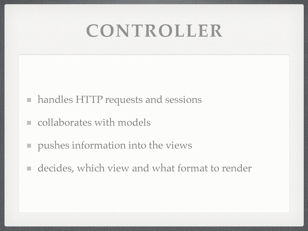 CONTROLLER handles HTTP requests and sessions c...