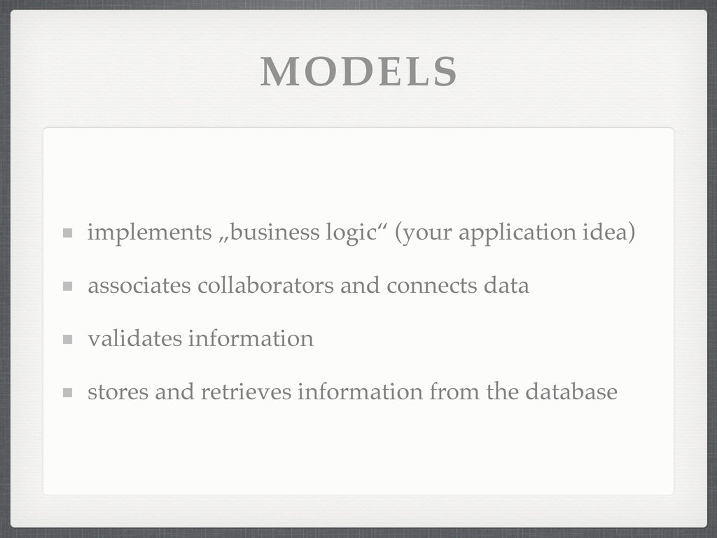 "MODELS implements ""business logic"" (your applic..."