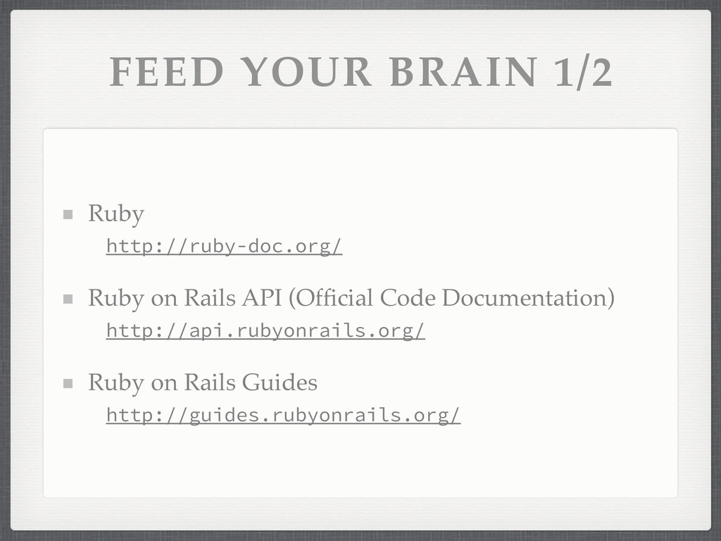 FEED YOUR BRAIN 1/2 Ruby http://ruby-doc.org/ R...