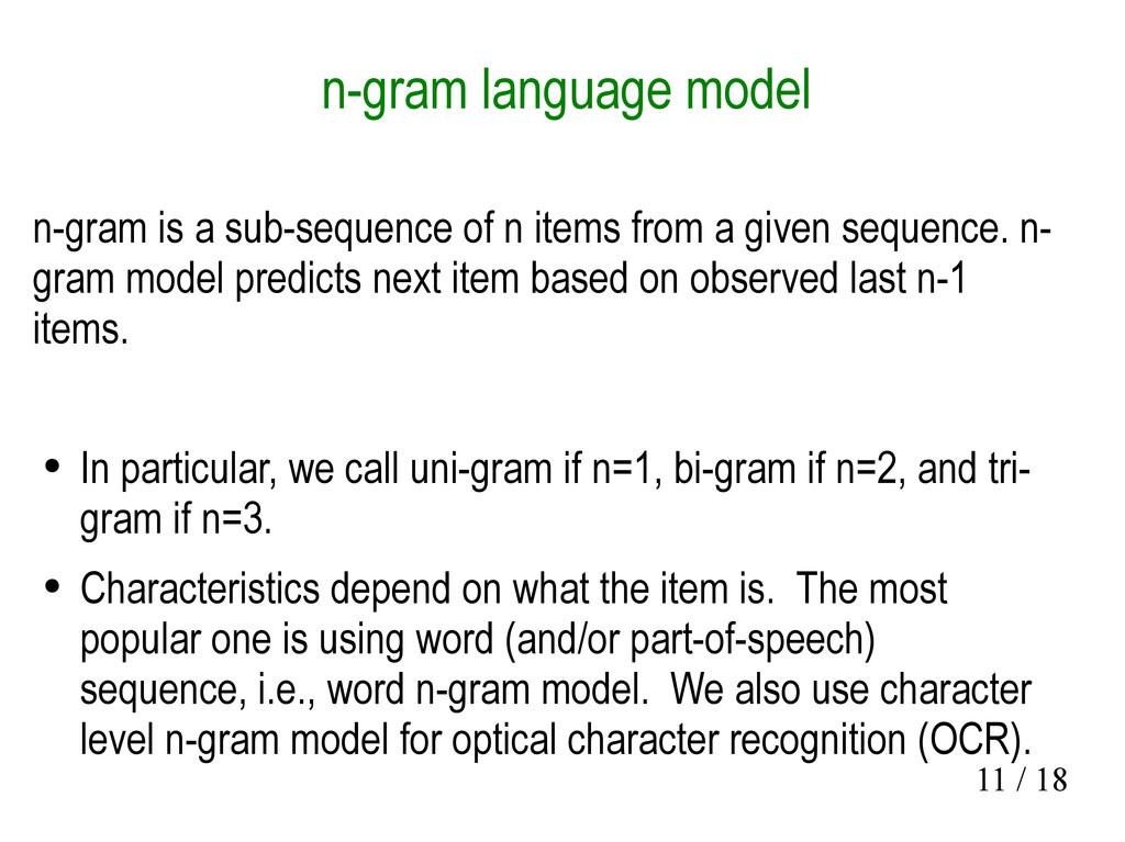 11 / 18 n-gram language model n-gram is a sub-s...