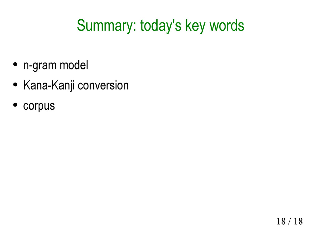 18 / 18 Summary: today's key words ● n-gram mod...
