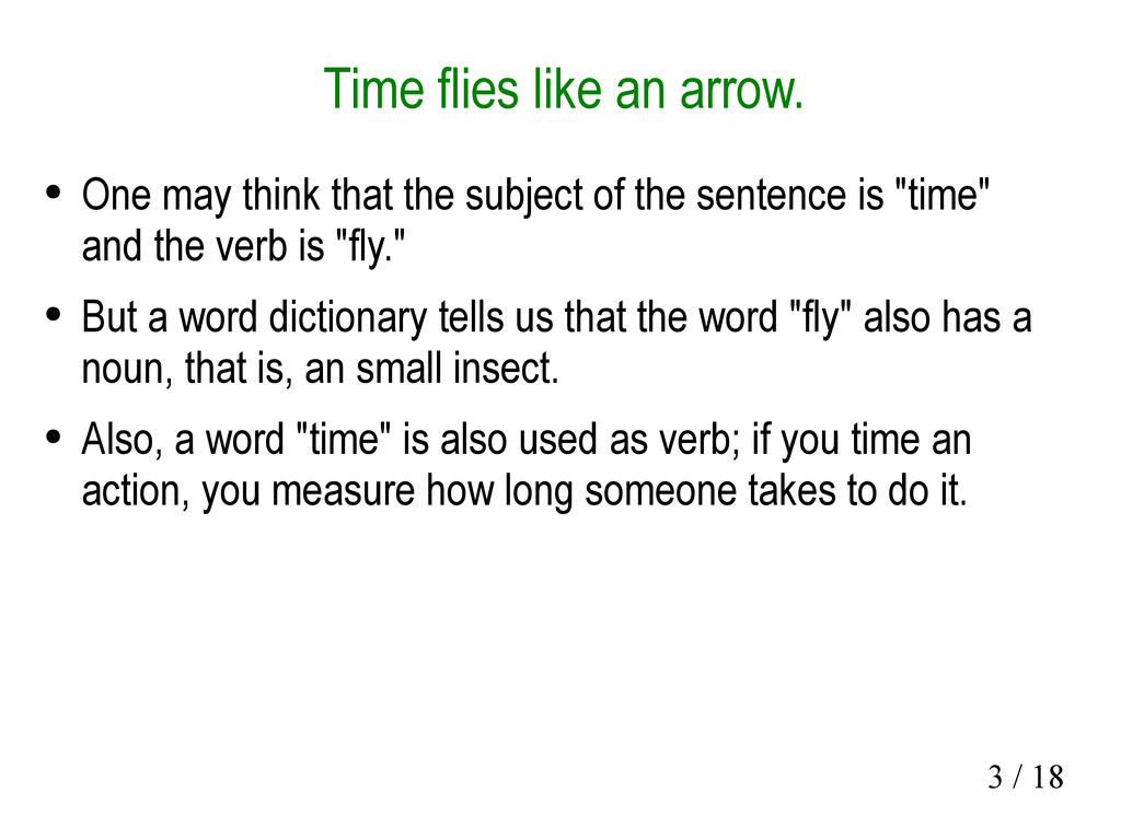 3 / 18 Time flies like an arrow. ● One may thin...
