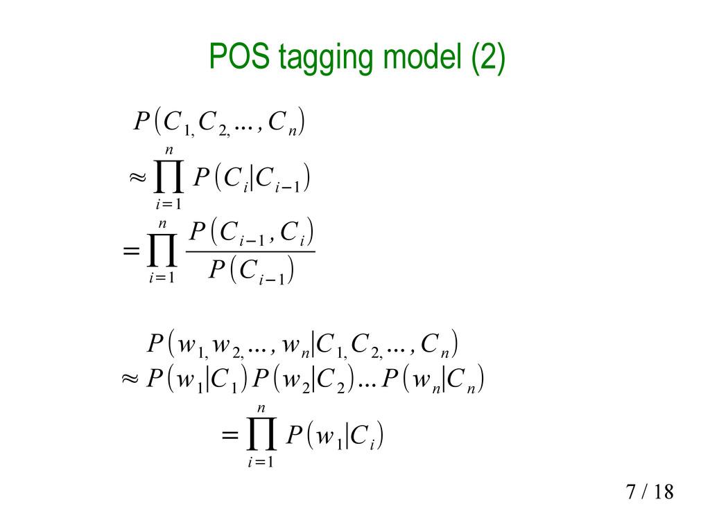 7 / 18 POS tagging model (2) P(C 1, C 2, ... ,C...