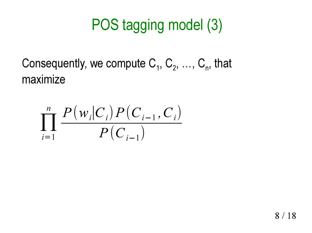 8 / 18 POS tagging model (3) Consequently, we c...