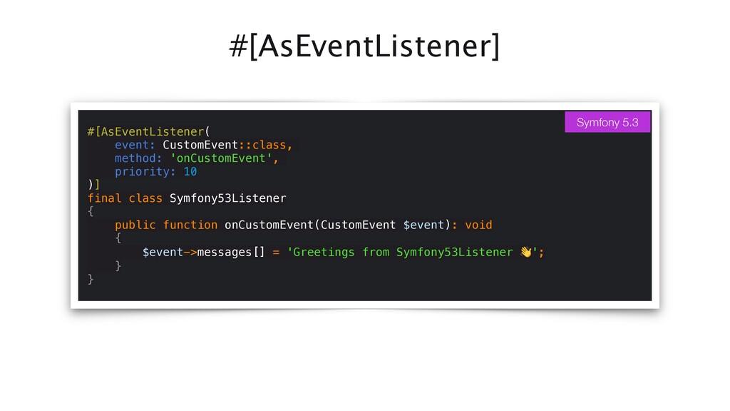 #[AsEventListener] #[AsEventListener(   event: ...