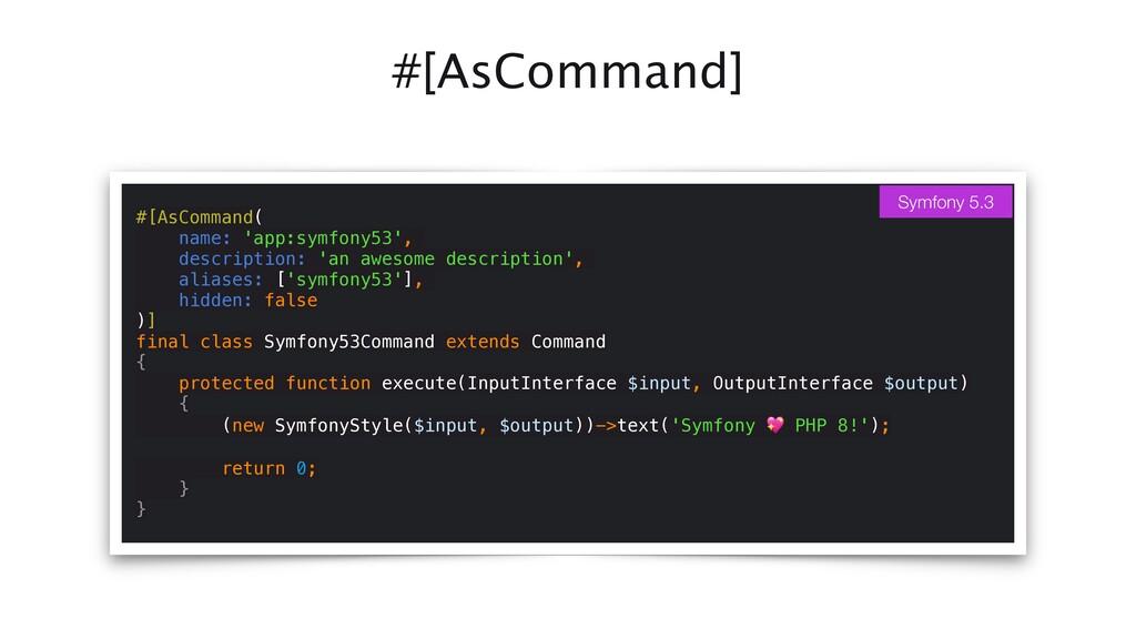 #[AsCommand] #[AsCommand(   name: 'app:symfony5...