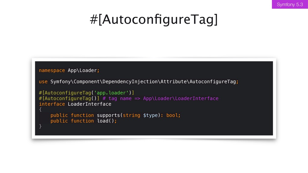 #[Autocon fi gureTag] Symfony 5.3 namespace App...