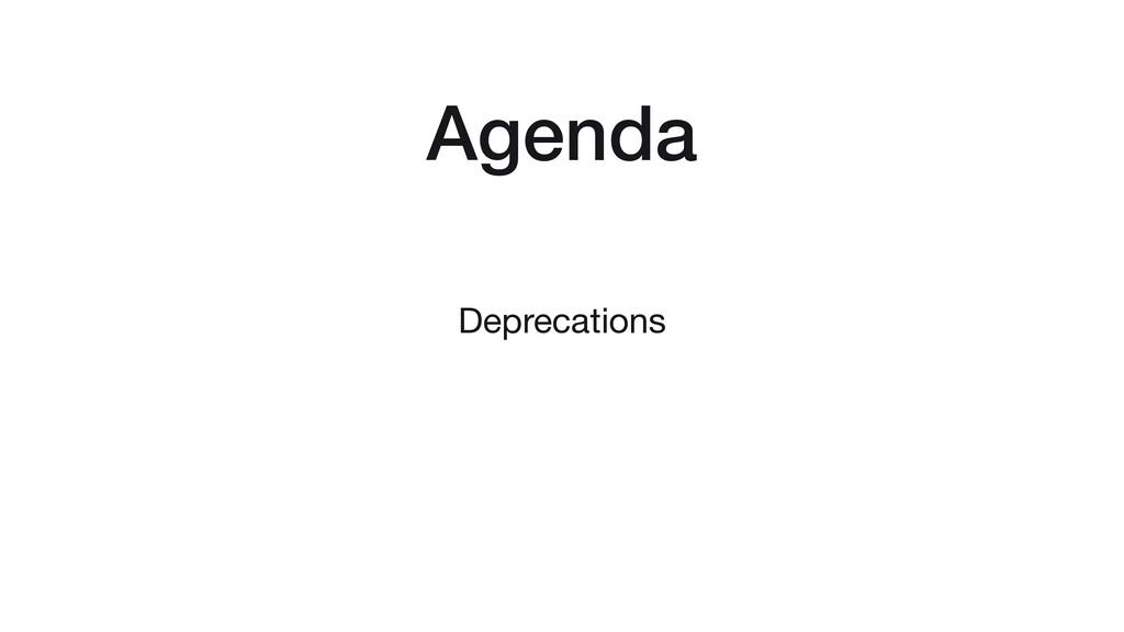 Agenda Deprecations