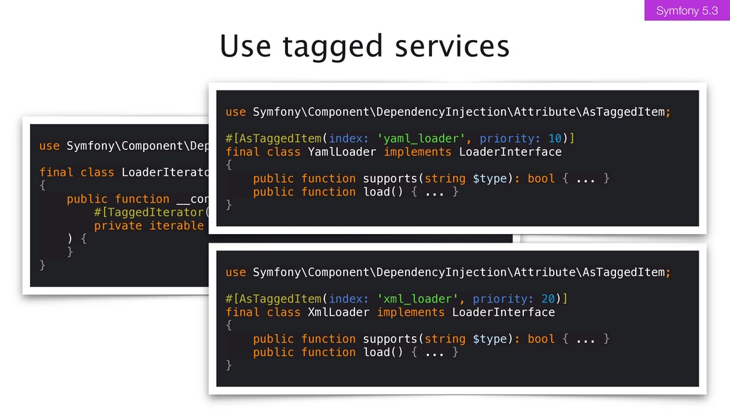 Use tagged services use Symfony\Component\Depen...