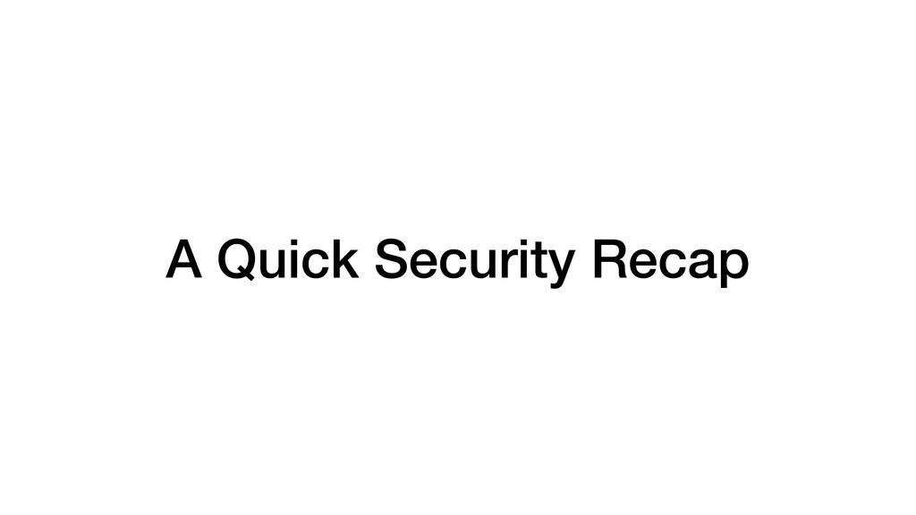A Quick Security Recap
