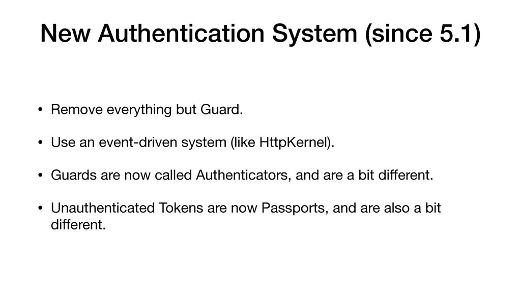 New Authentication System (since 5.1) • Remove ...