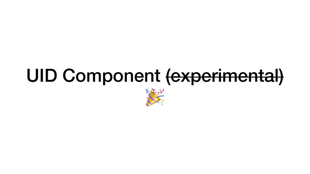 UID Component (experimental)   🎉