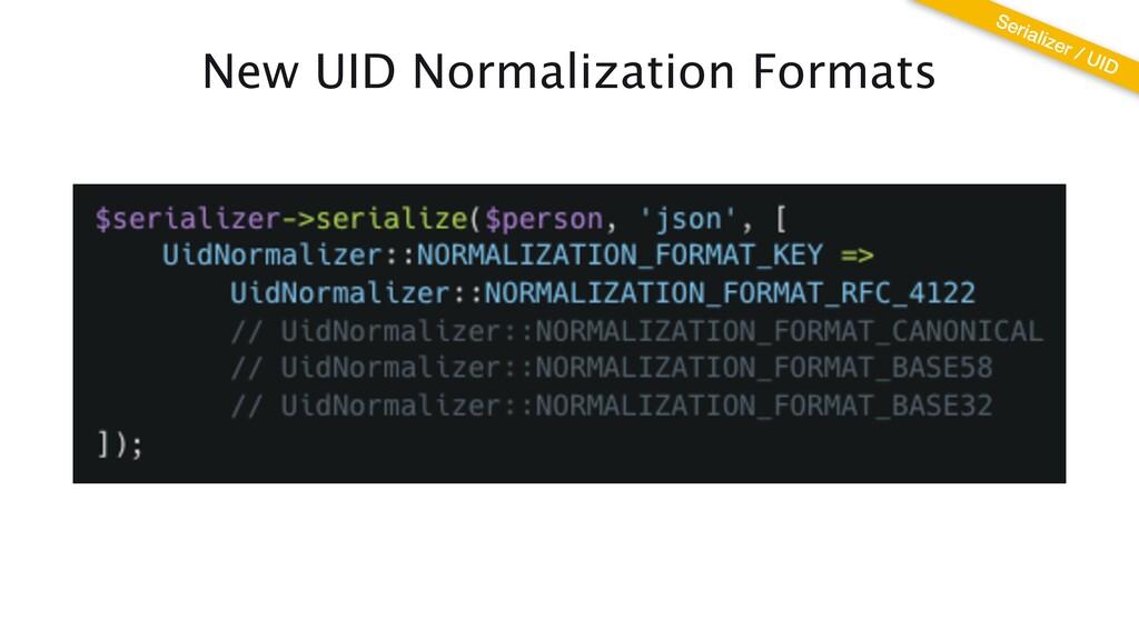 New UID Normalization Formats Serializer / UID
