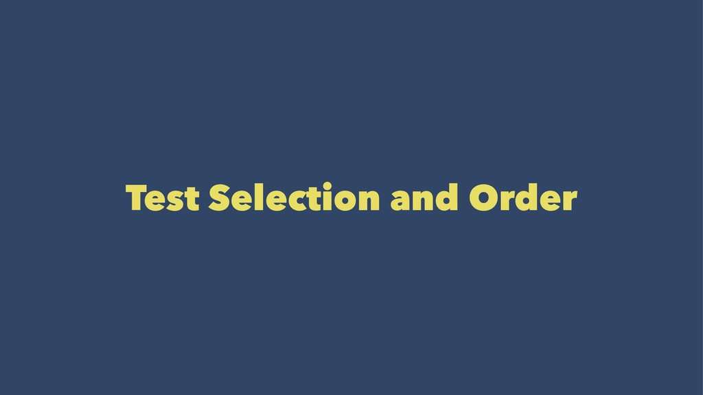Test Selection and Order