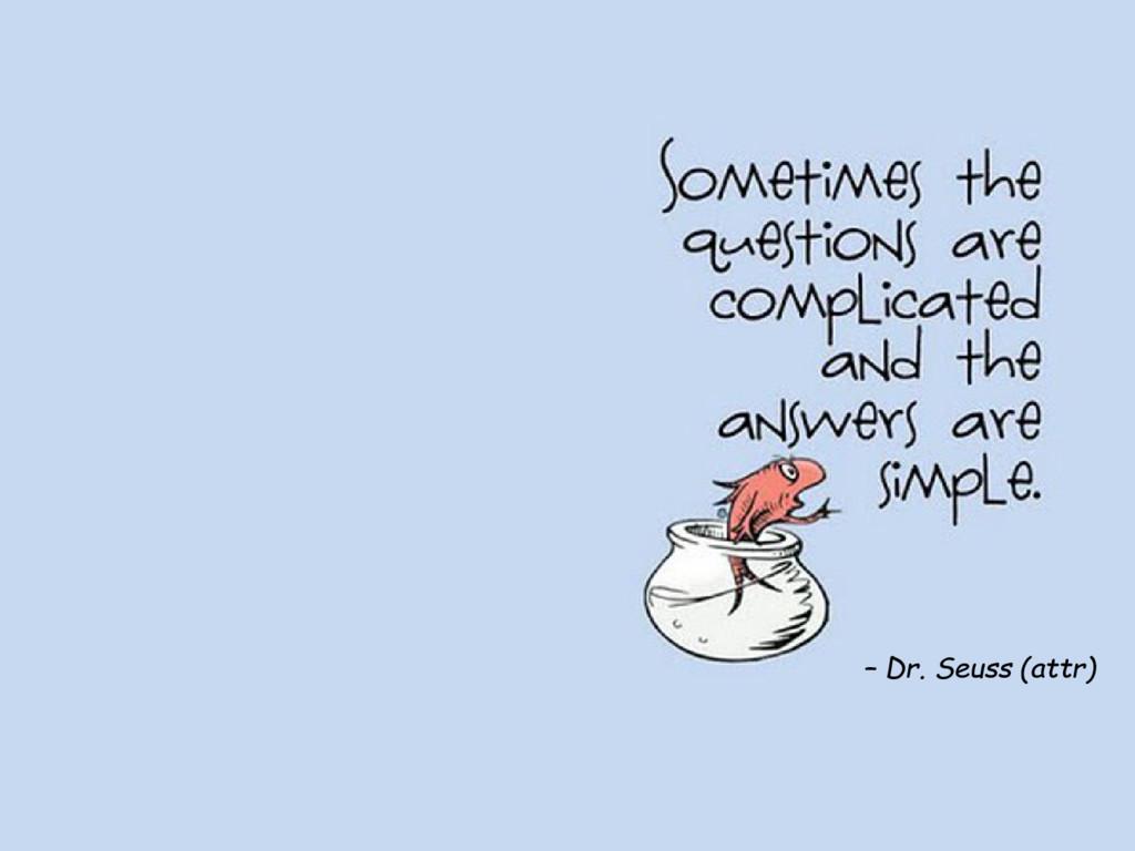 – Dr. Seuss (attr)