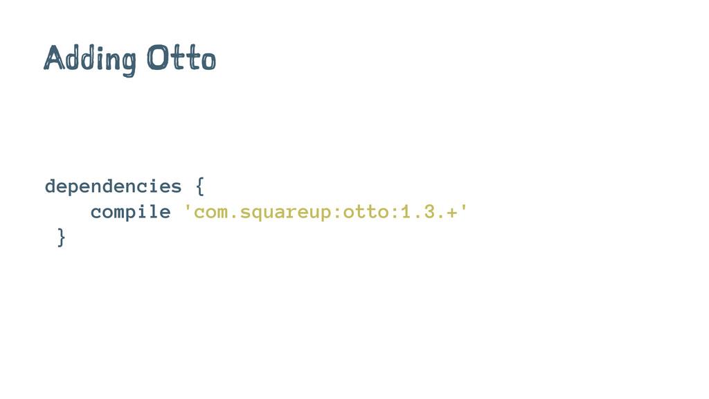 Adding Otto dependencies { compile 'com.squareu...