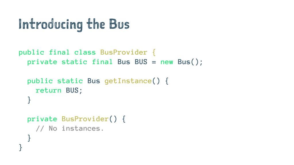 Introducing the Bus public final class BusProvi...