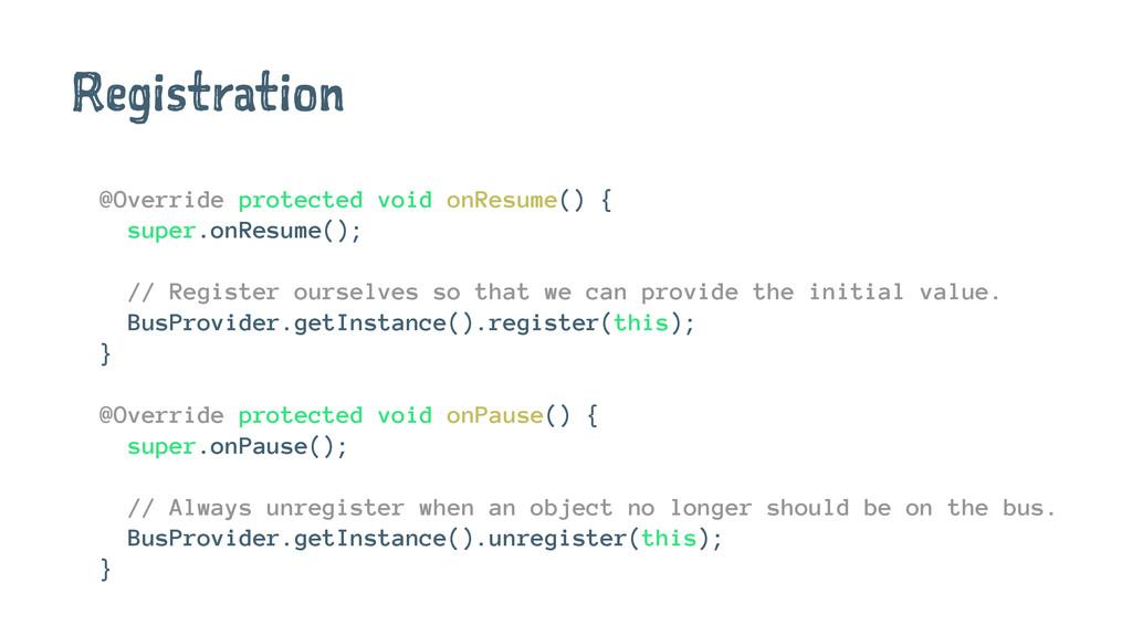 Registration @Override protected void onResume(...