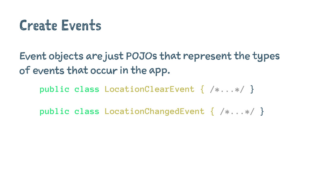 Create Events Event objects are just POJOs that...