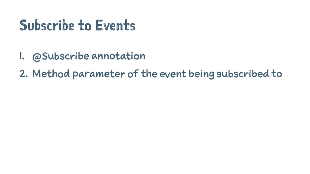 Subscribe to Events 1. @Subscribe annotation 2....