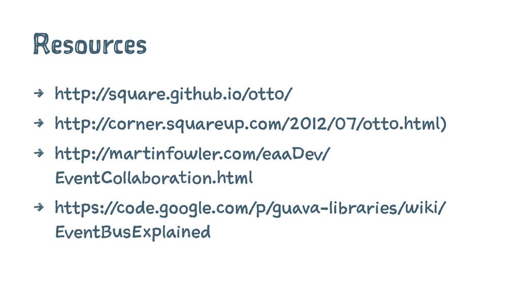 Resources 4 http://square.github.io/otto/ 4 htt...