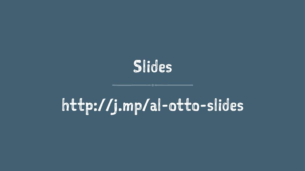 Slides http://j.mp/al-otto-slides