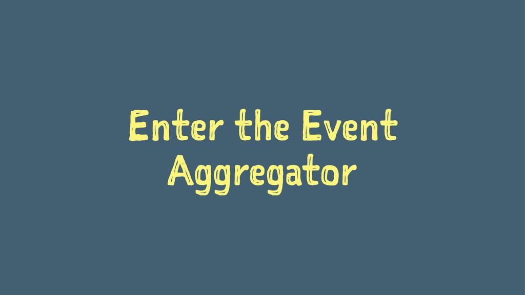 Enter the Event Aggregator