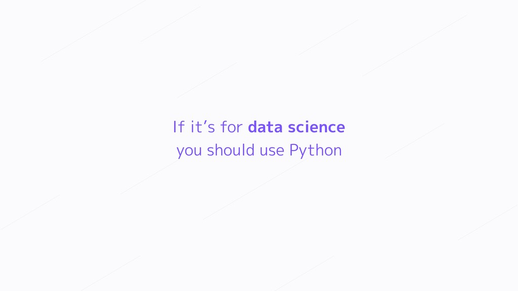 If it's for data science you should use Python