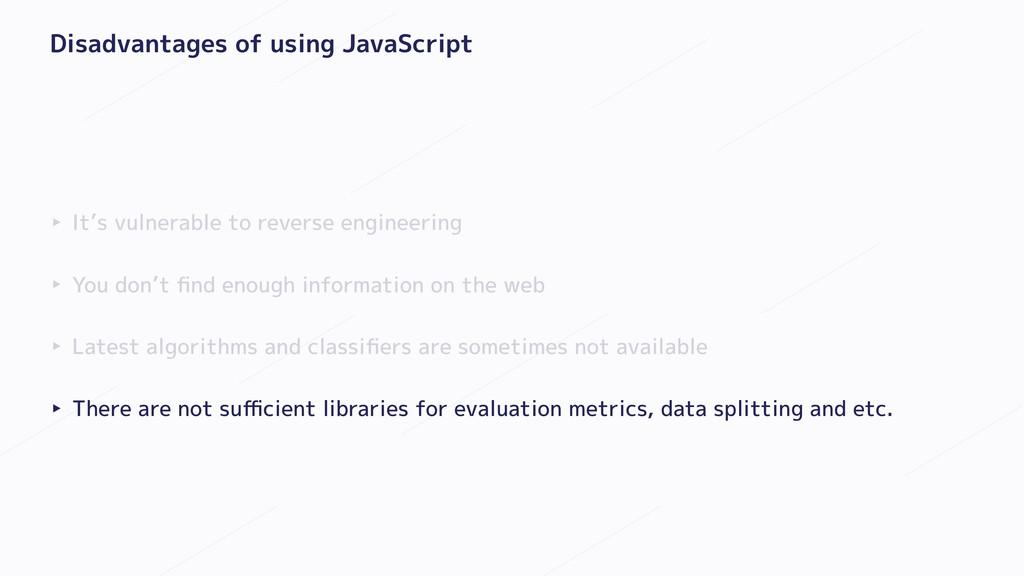 Disadvantages of using JavaScript ‣ It's vulner...