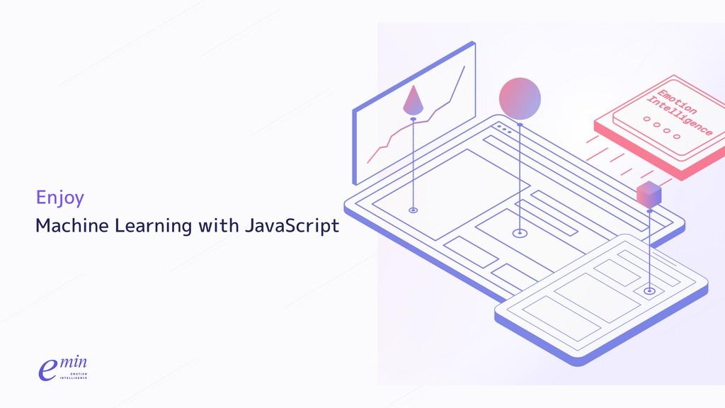 Machine Learning with JavaScript Enjoy