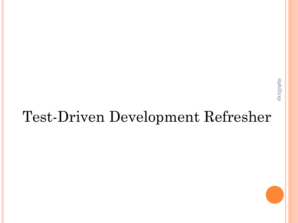 @phillyxp Test-Driven Development Refresher