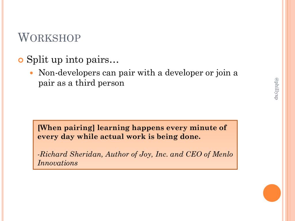 WORKSHOP  Split up into pairs…  Non-developer...
