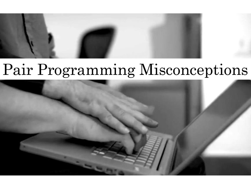 Pair Programming Misconceptions
