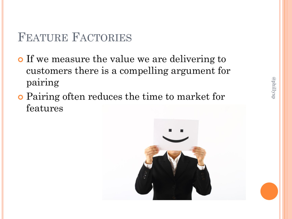 FEATURE FACTORIES  If we measure the value we ...