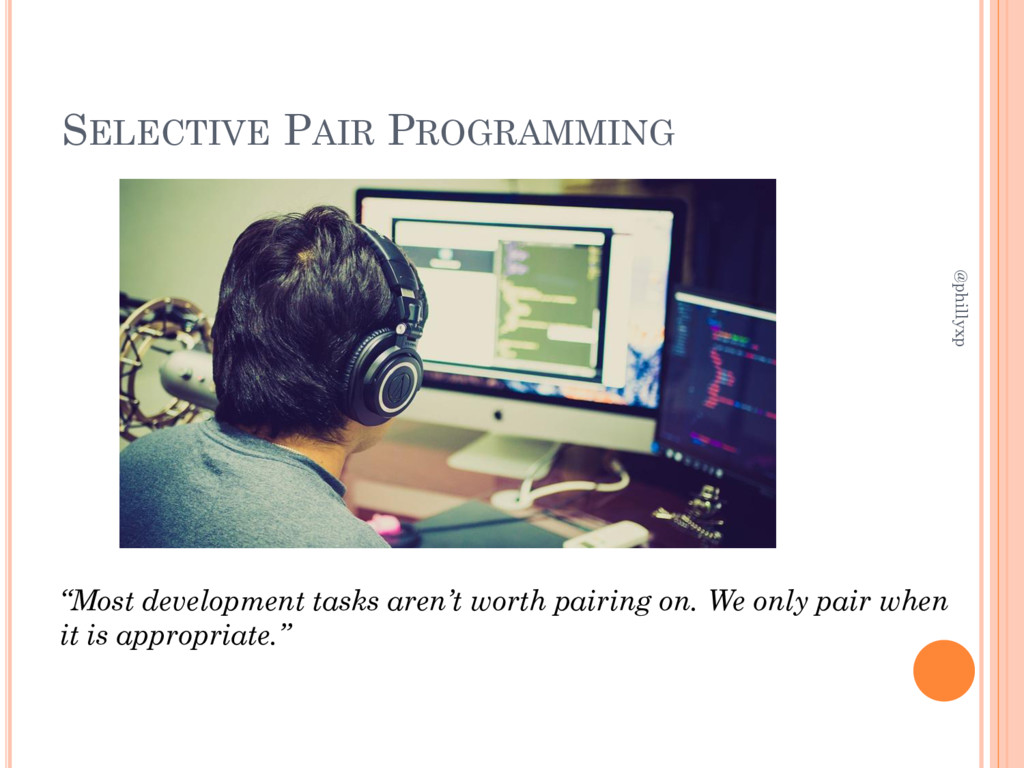 """SELECTIVE PAIR PROGRAMMING @phillyxp """"Most deve..."""
