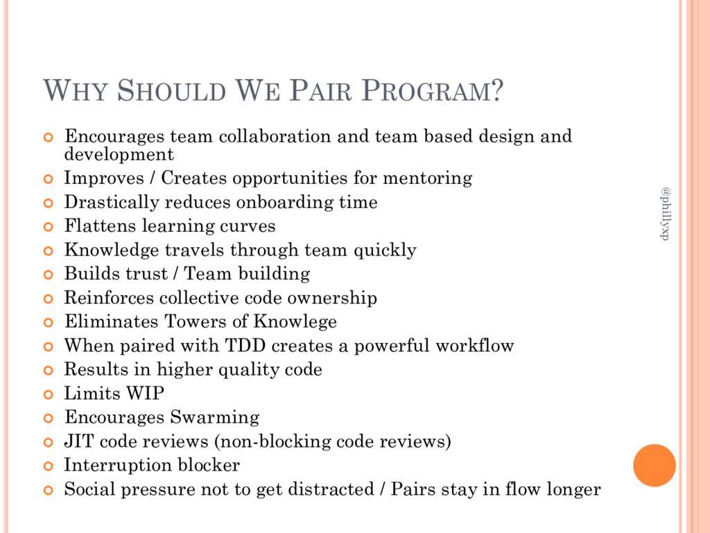 WHY SHOULD WE PAIR PROGRAM?  Encourages team c...