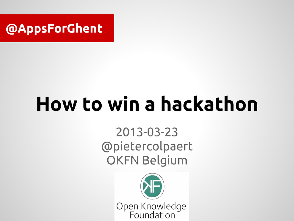 How to win a hackathon 2013-03-23 @pietercolpae...