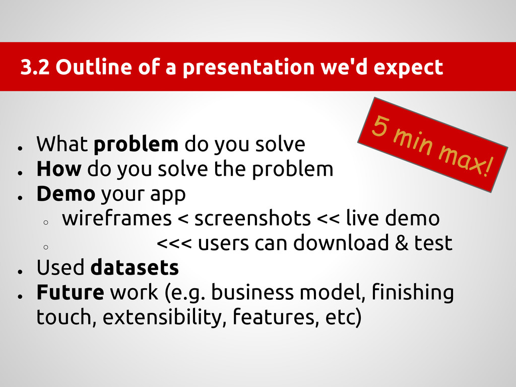 3.2 Outline of a presentation we'd expect ● Wha...