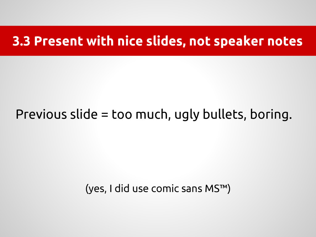 3.3 Present with nice slides, not speaker notes...