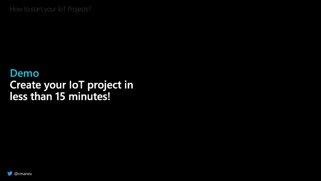 @cmaneu How to start your IoT Projects? Demo