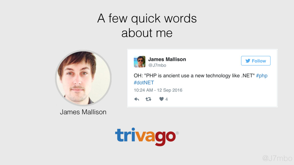 A few quick words about me James Mallison @J7mbo