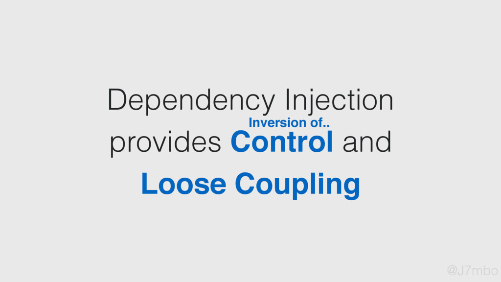 Dependency Injection provides Control and Loose...