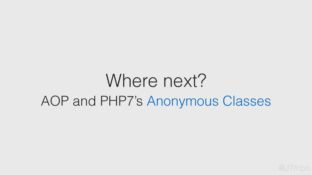 Where next? AOP and PHP7's Anonymous Classes @J...
